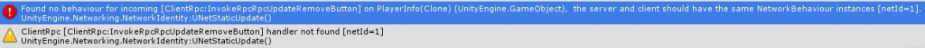 Found no behaviour for incoming [ClientRpcRpcUpdateRemoveButton] on PlayerInfo(Clone) (UnityEngine.GameObject), the server and client should have the same NetworkBehaviour instances [netId=1].